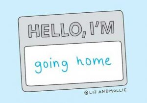 Hi, My Name Is Going Home….